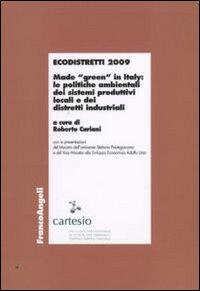 Ecodistretti 2009. Made «green» in Italy: le politiche ambientali dei sistemi produttivi locali e dei distretti industriali