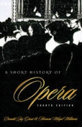 A short history of opera/ Donald Jay Grout and Hermine Weigel Williams.