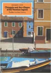 Chioggia and the villages of the Venetian lagoon/ Richard J. Goy
