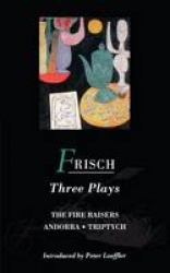 Three plays: The fire raisers, Triptych [and] Andorra. Translated by Michael Bullock.