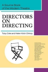 Directors on directing; a source book of the modern theater. Edited by Toby Cole and Helen Krich Chinoy. With an illustrated history of directing by Helen Krich Chinoy.
