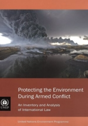Protecting the Environment During Armed Conflict: An Inventory and Analysis of International Law