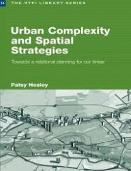 Urban complexity and spatial strategies: towards a relational planning for our times/ Patsy Healey.