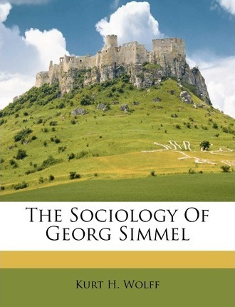 The sociology of Georg Simmel; translated, edited, and with an introd., by Kurt H. Wolff.